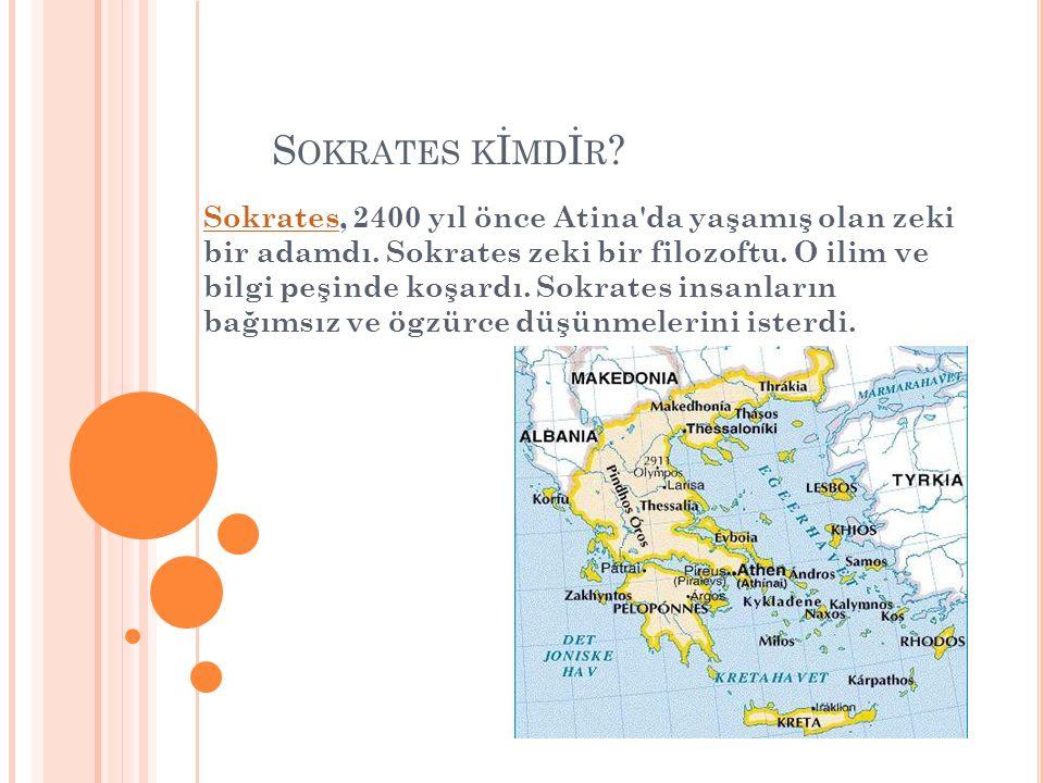 S OKRATES K İ MD İ R ? SokratesSokrates, 2400 yıl önce Atina'da yaşamış olan zeki bir adamdı. Sokrates zeki bir filozoftu. O ilim ve bilgi peşinde koş