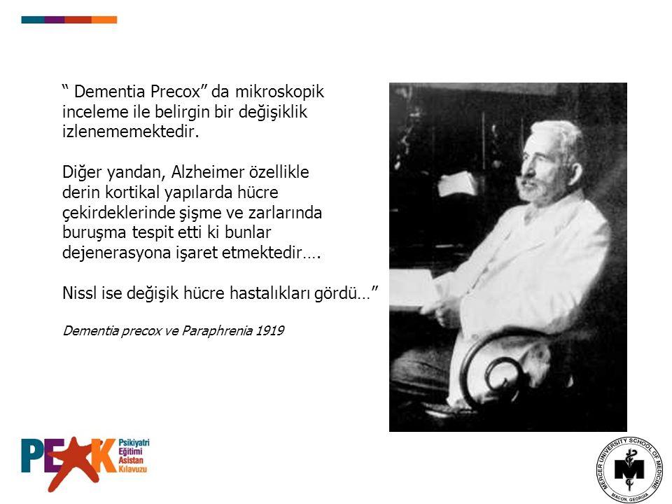 Dementia Precox da mikroskopik inceleme ile belirgin bir değişiklik izlenememektedir.