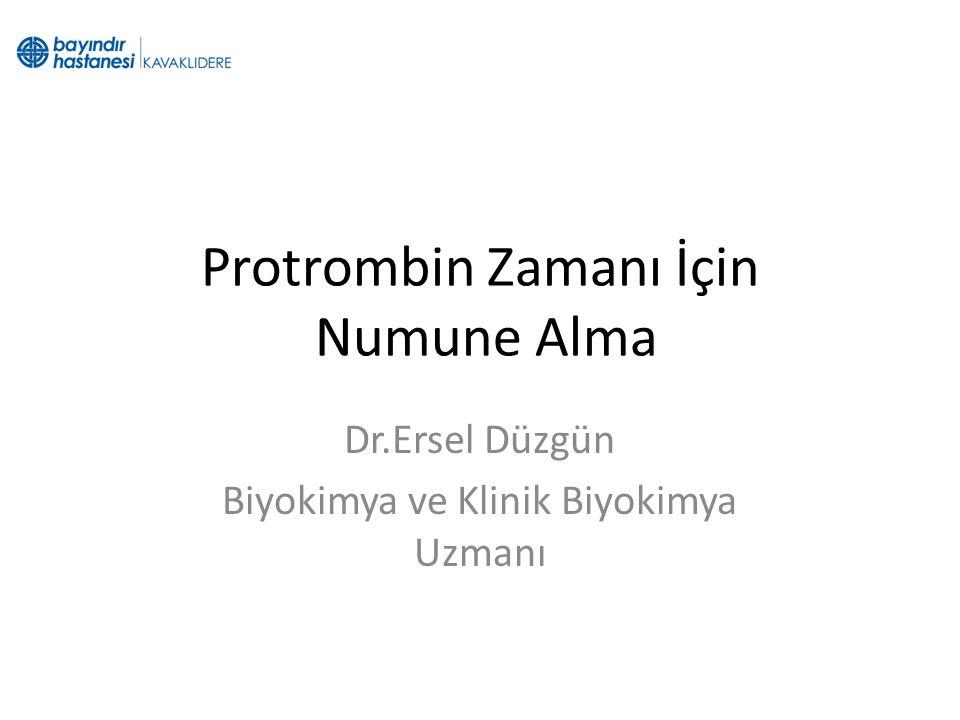 Protrombin Zamanı İçin Numune Alma Dr.Ersel Düzgün Biyokimya ve Klinik Biyokimya Uzmanı