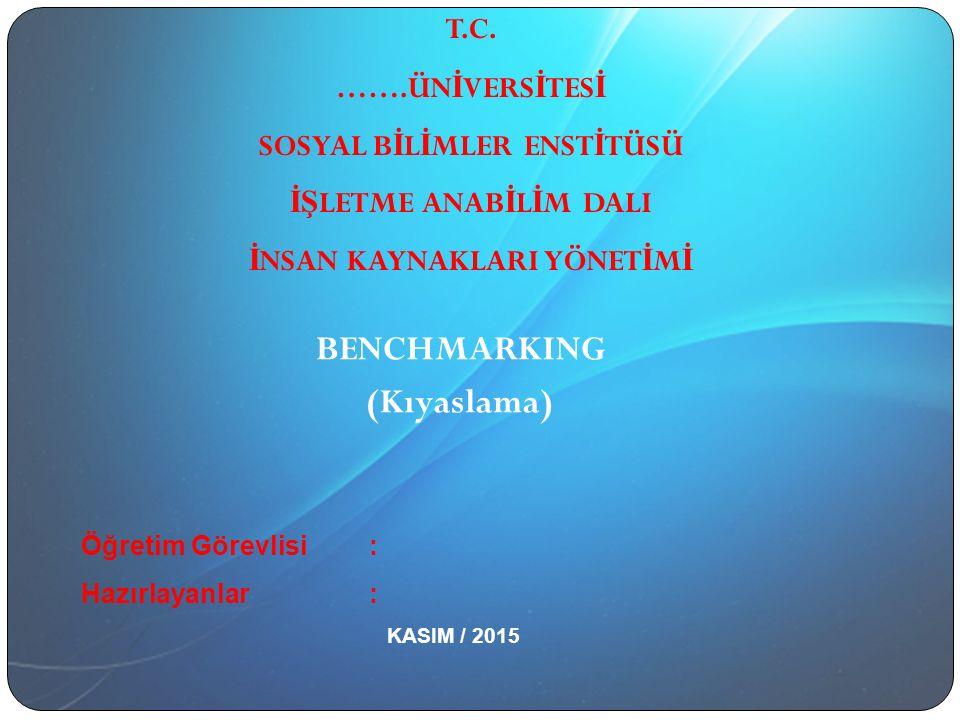 BENCHMARKING (Kıyaslama) Öğretim Görevlisi : Hazırlayanlar : KASIM / 2015 T.C.