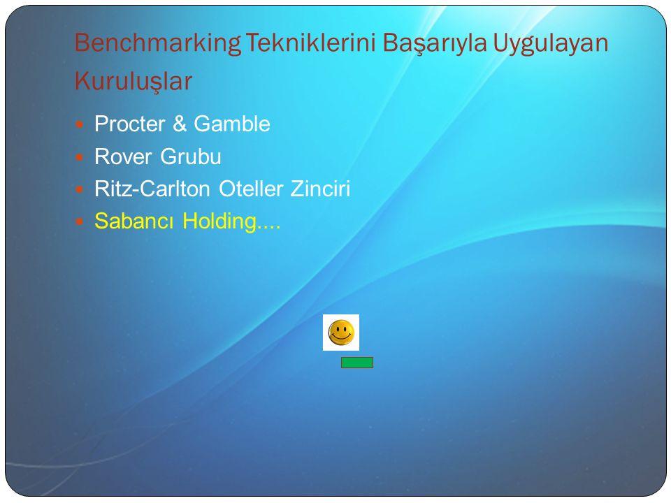 Benchmarking Tekniklerini Başarıyla Uygulayan Kuruluşlar Procter & Gamble Rover Grubu Ritz-Carlton Oteller Zinciri Sabancı Holding....