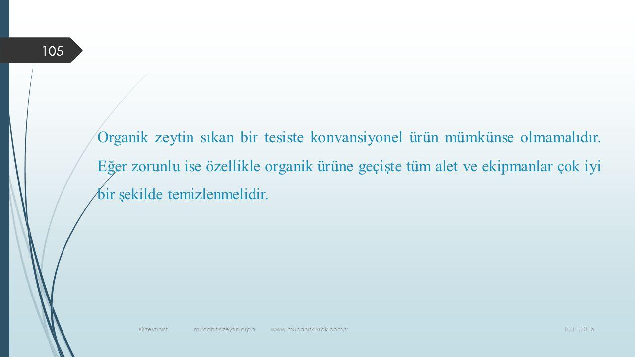 10.11.2015 © zeytinist mucahit@zeytin.org.tr www.mucahitkivrak.com.tr 105 Organik zeytin sıkan bir tesiste konvansiyonel ürün mümkünse olmamalıdır.