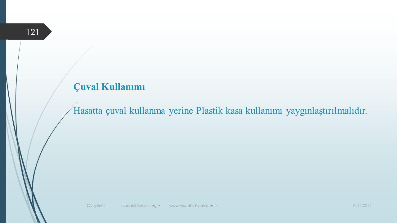 10.11.2015 © zeytinist mucahit@zeytin.org.tr www.mucahitkivrak.com.tr 121 Çuval Kullanımı Hasatta çuval kullanma yerine Plastik kasa kullanımı yaygınlaştırılmalıdır.