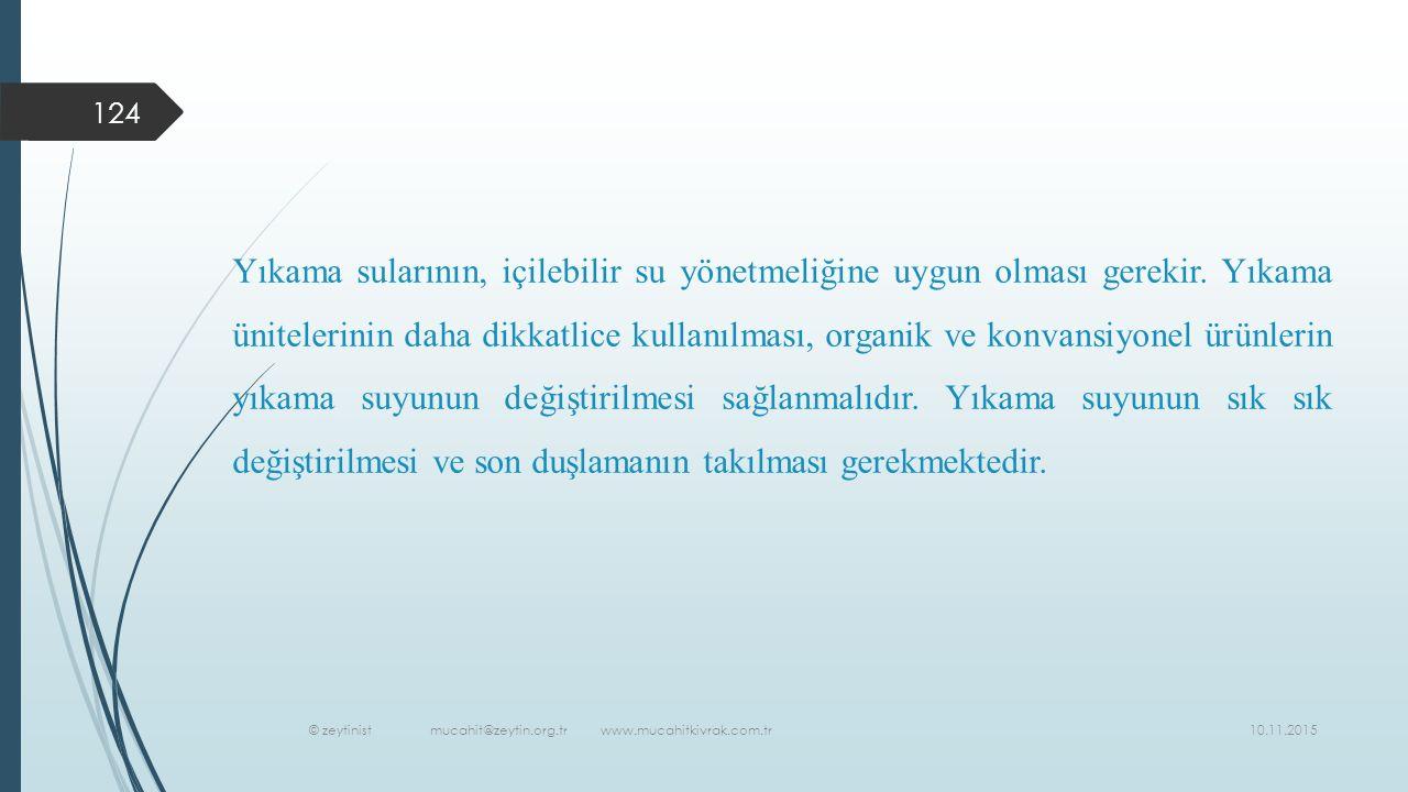10.11.2015 © zeytinist mucahit@zeytin.org.tr www.mucahitkivrak.com.tr 124 Yıkama sularının, içilebilir su yönetmeliğine uygun olması gerekir.