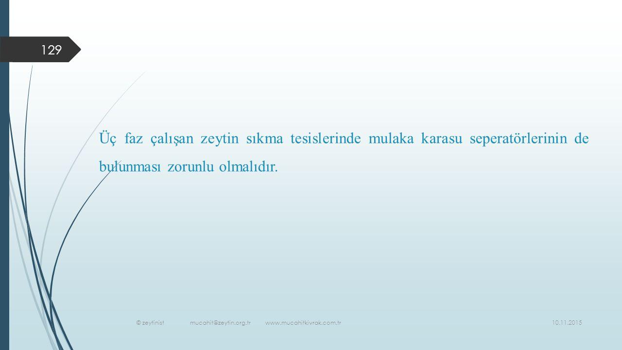 10.11.2015 © zeytinist mucahit@zeytin.org.tr www.mucahitkivrak.com.tr 129 Üç faz çalışan zeytin sıkma tesislerinde mulaka karasu seperatörlerinin de bulunması zorunlu olmalıdır.