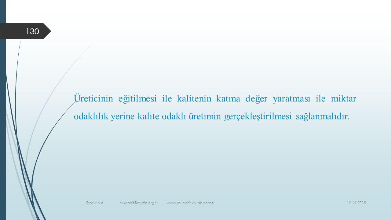 10.11.2015 © zeytinist mucahit@zeytin.org.tr www.mucahitkivrak.com.tr 130 Üreticinin eğitilmesi ile kalitenin katma değer yaratması ile miktar odaklılık yerine kalite odaklı üretimin gerçekleştirilmesi sağlanmalıdır.