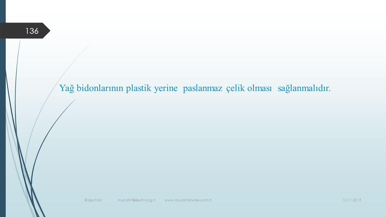 10.11.2015 © zeytinist mucahit@zeytin.org.tr www.mucahitkivrak.com.tr 136 Yağ bidonlarının plastik yerine paslanmaz çelik olması sağlanmalıdır.