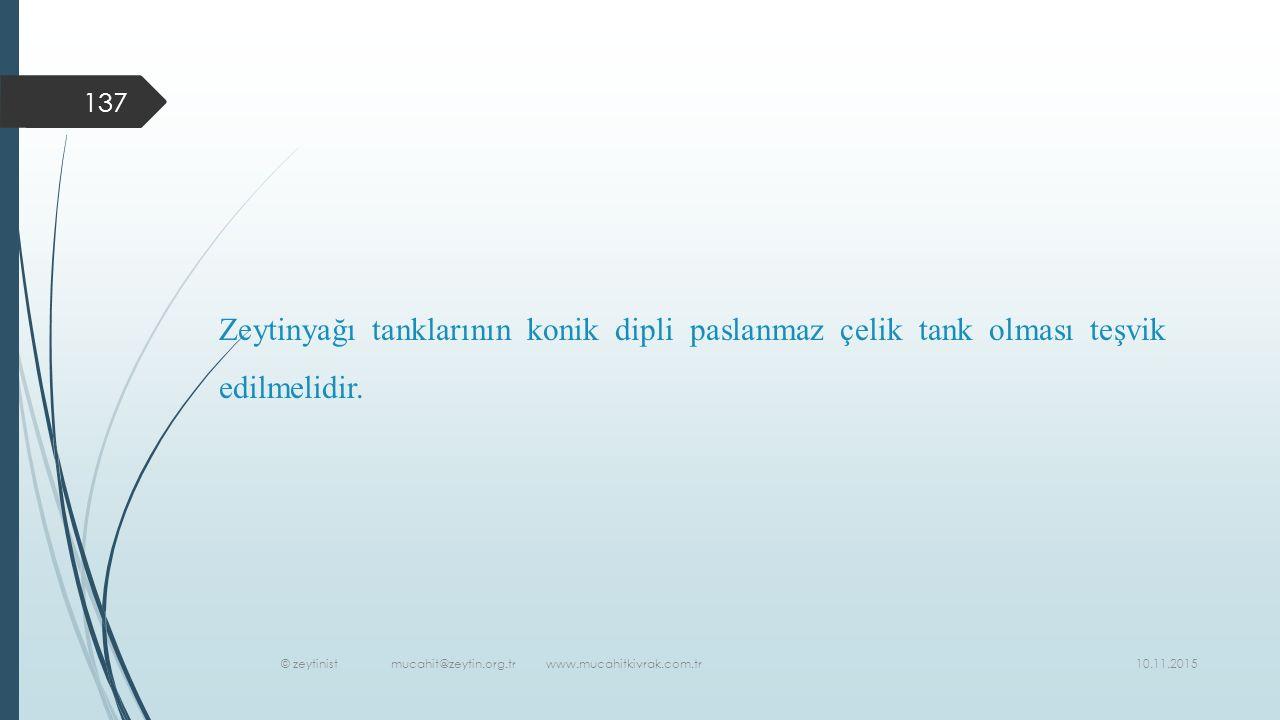 10.11.2015 © zeytinist mucahit@zeytin.org.tr www.mucahitkivrak.com.tr 137 Zeytinyağı tanklarının konik dipli paslanmaz çelik tank olması teşvik edilmelidir.