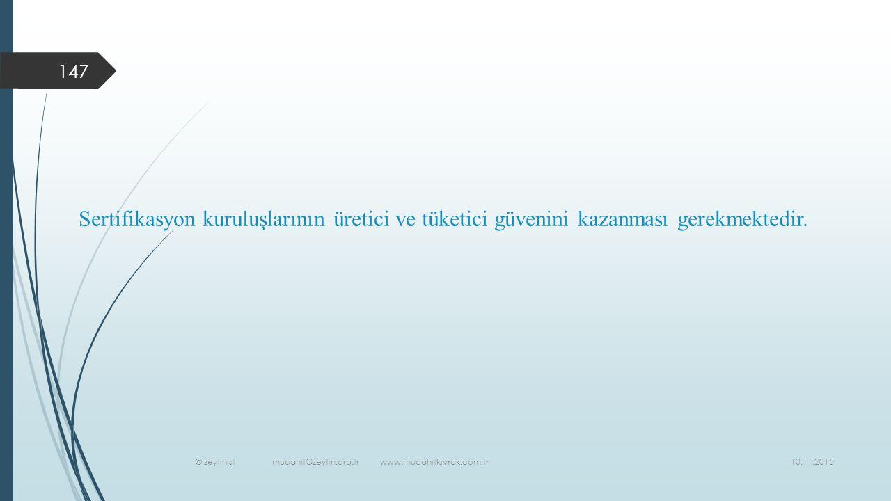 10.11.2015 © zeytinist mucahit@zeytin.org.tr www.mucahitkivrak.com.tr 147 Sertifikasyon kuruluşlarının üretici ve tüketici güvenini kazanması gerekmektedir.