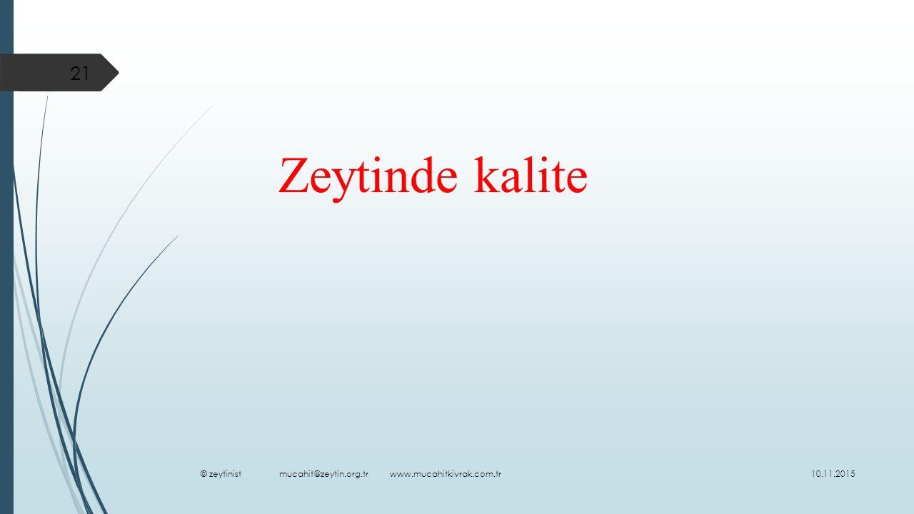 Zeytinde kalite 10.11.2015 21 © zeytinist mucahit@zeytin.org.tr www.mucahitkivrak.com.tr