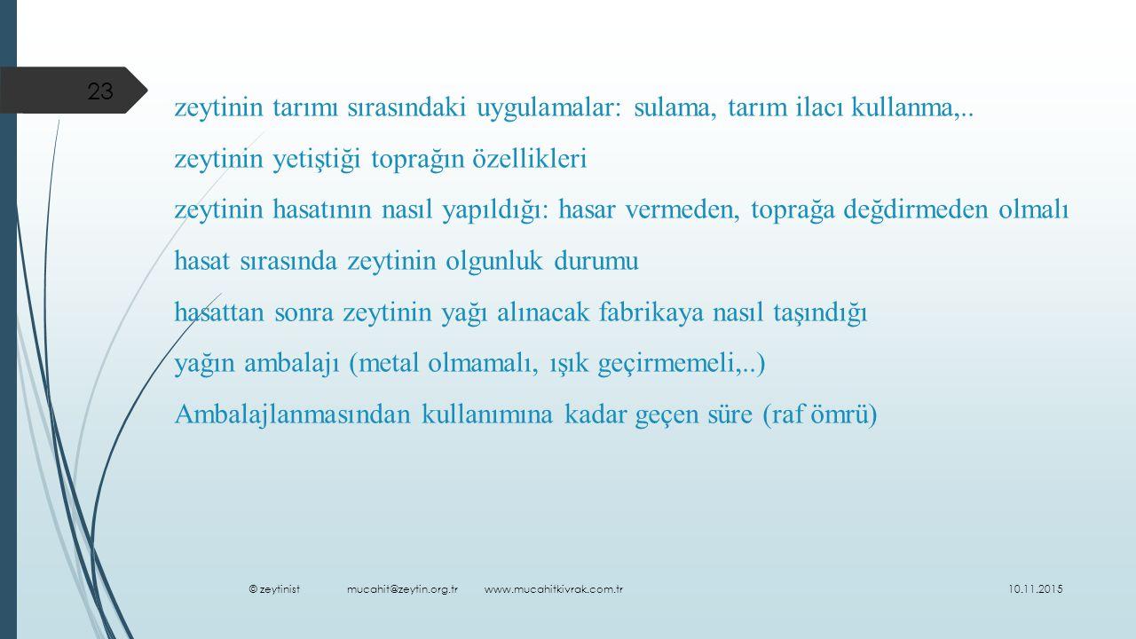 10.11.2015 © zeytinist mucahit@zeytin.org.tr www.mucahitkivrak.com.tr 23 zeytinin tarımı sırasındaki uygulamalar: sulama, tarım ilacı kullanma,..