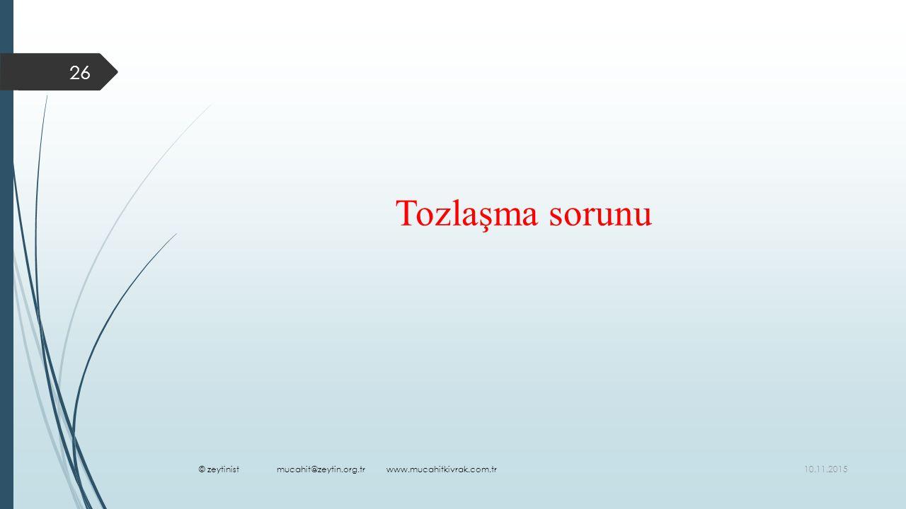 10.11.2015 26 Tozlaşma sorunu © zeytinist mucahit@zeytin.org.tr www.mucahitkivrak.com.tr