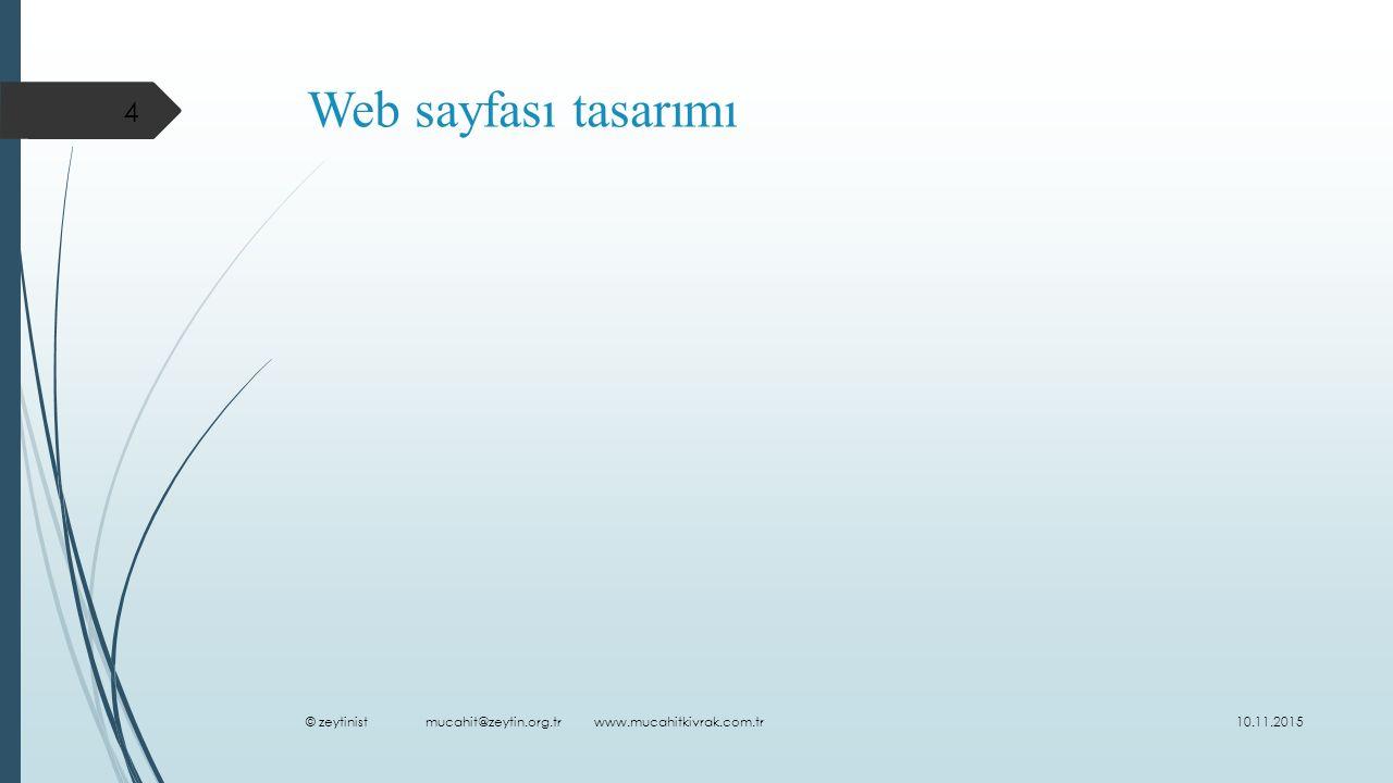 Web sayfası tasarımı 10.11.2015 © zeytinist mucahit@zeytin.org.tr www.mucahitkivrak.com.tr 4