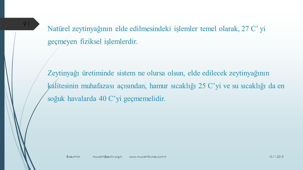 Natürel zeytinyağının elde edilmesindeki işlemler temel olarak, 27 C' yi geçmeyen fiziksel işlemlerdir.