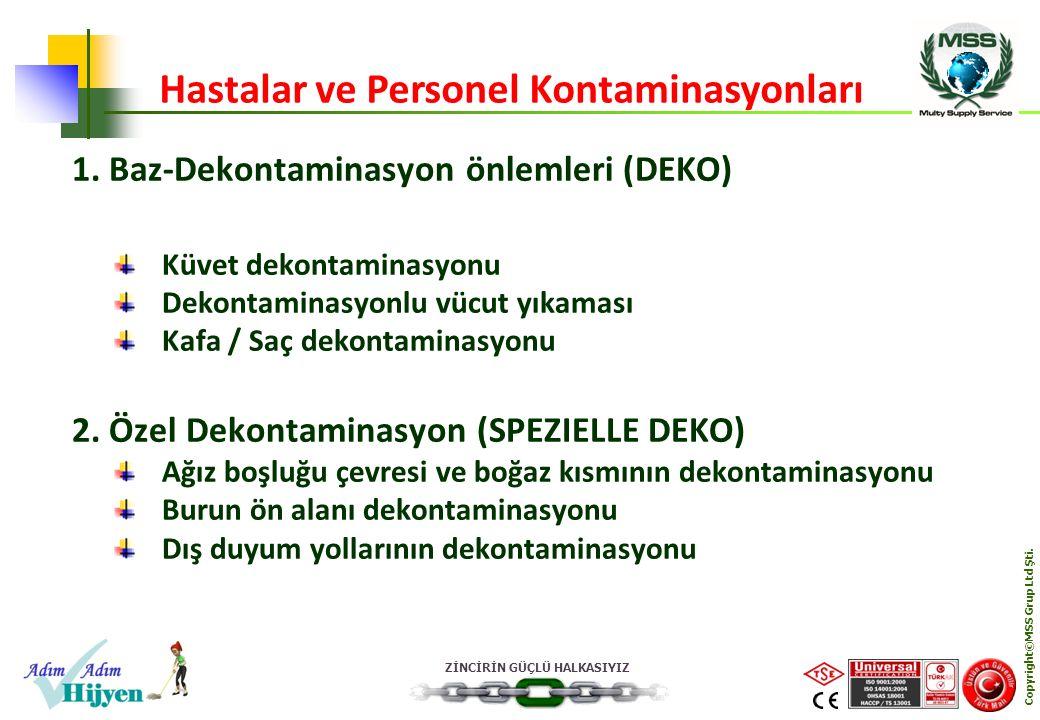 ZİNCİRİN GÜÇLÜ HALKASIYIZ Copyright©MSS Grup Ltd Şti. 1. Baz-Dekontaminasyon önlemleri (DEKO) Küvet dekontaminasyonu Dekontaminasyonlu vücut yıkaması