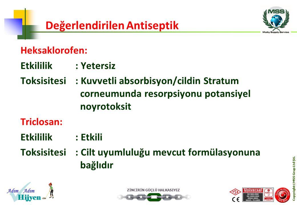 ZİNCİRİN GÜÇLÜ HALKASIYIZ Copyright©MSS Grup Ltd Şti. Heksaklorofen: Etkililik: Yetersiz Toksisitesi: Kuvvetli absorbisyon/cildin Stratum corneumunda