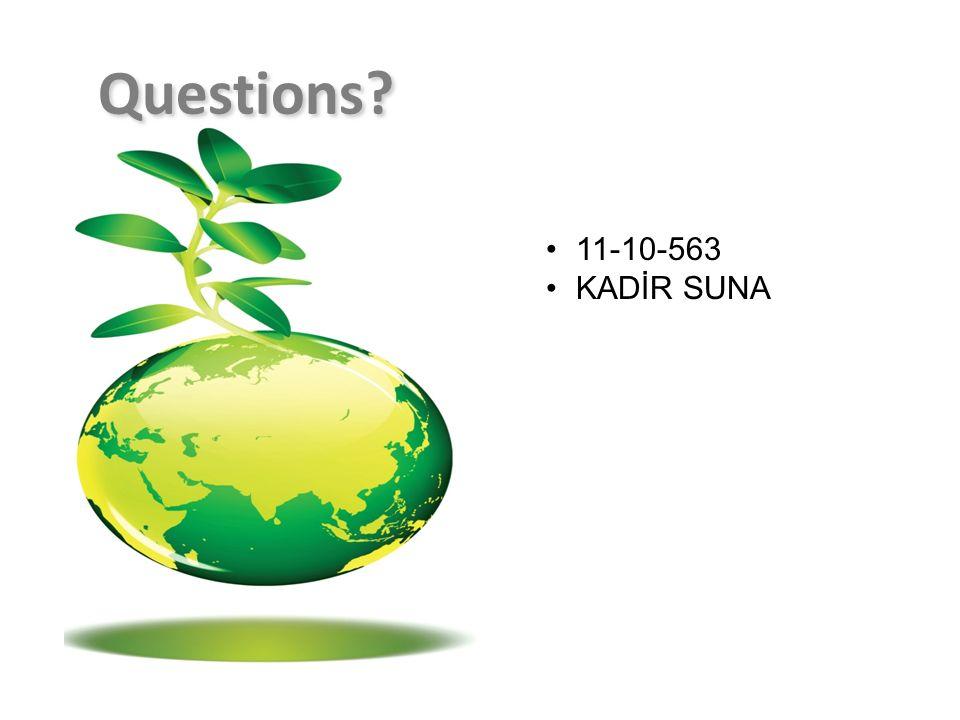 Questions? 11-10-563 KADİR SUNA