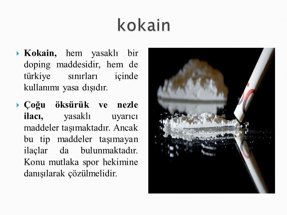  Kokain, hem yasaklı bir doping maddesidir, hem de türkiye sınırları içinde kullanımı yasa dışıdır.