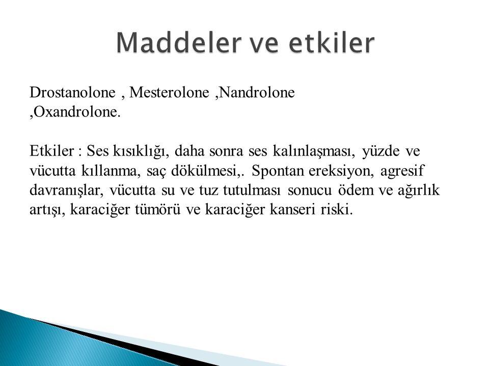 Drostanolone, Mesterolone,Nandrolone,Oxandrolone.