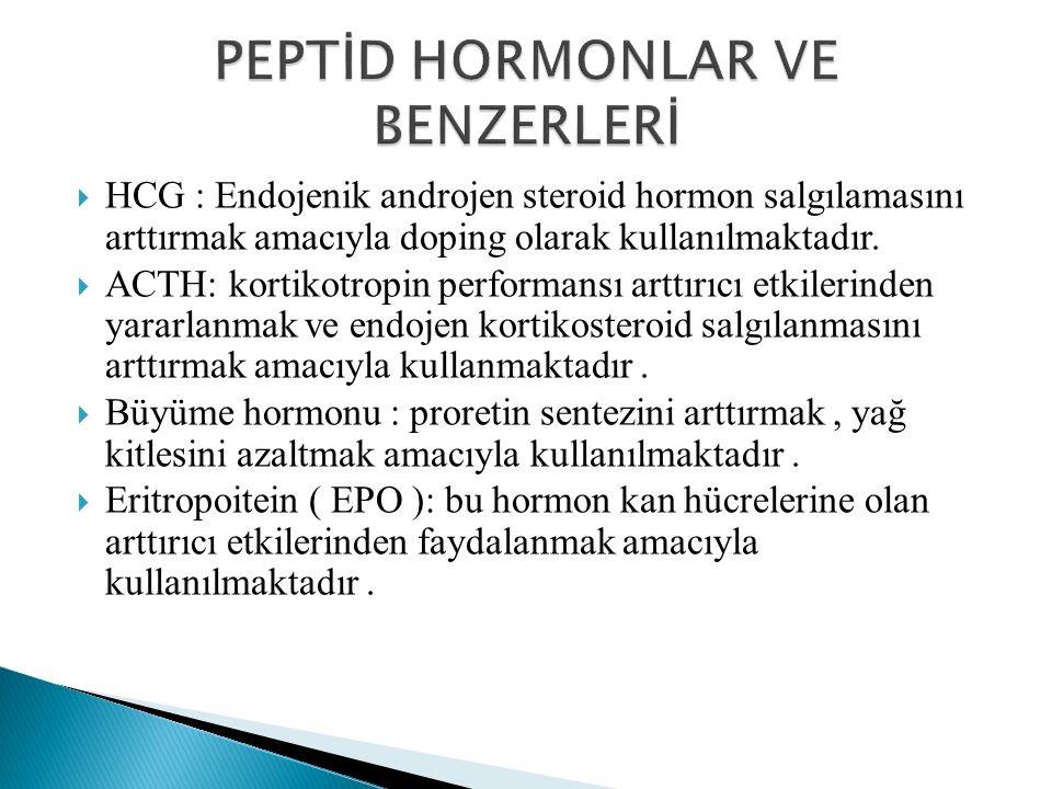  HCG : Endojenik androjen steroid hormon salgılamasını arttırmak amacıyla doping olarak kullanılmaktadır.