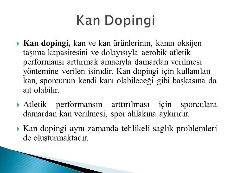 Kan dopingi, kan ve kan ürünlerinin, kanın oksijen taşıma kapasitesini ve dolayısıyla aerobik atletik performansı arttırmak amacıyla damardan verilmesi yöntemine verilen isimdir.