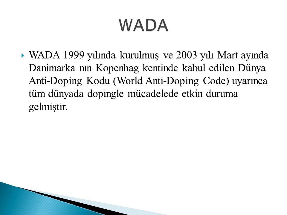  WADA 1999 yılında kurulmuş ve 2003 yılı Mart ayında Danimarka nın Kopenhag kentinde kabul edilen Dünya Anti-Doping Kodu (World Anti-Doping Code) uyarınca tüm dünyada dopingle mücadelede etkin duruma gelmiştir.
