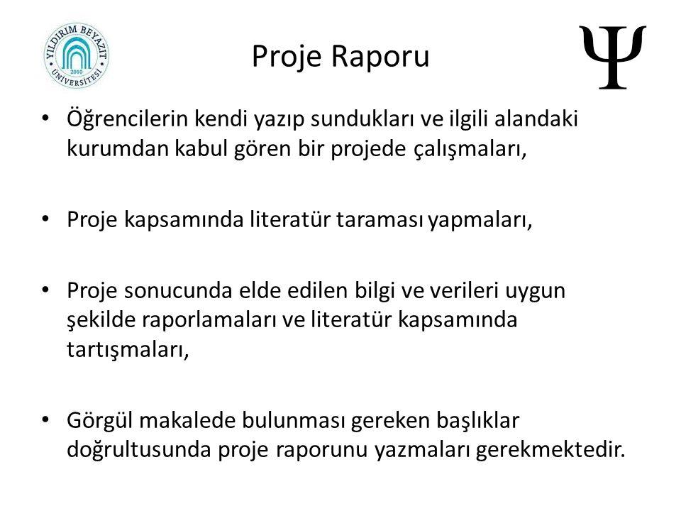 Öğrencilerin kendi yazıp sundukları ve ilgili alandaki kurumdan kabul gören bir projede çalışmaları, Proje kapsamında literatür taraması yapmaları, Pr