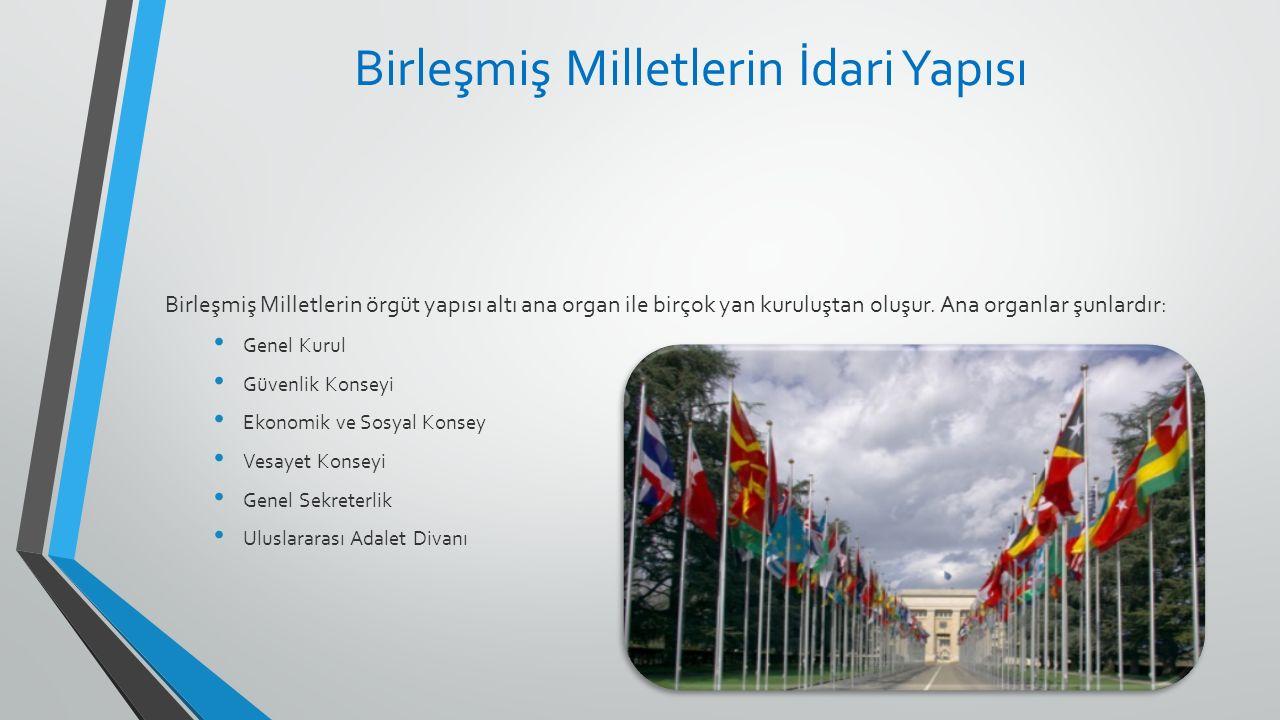 Birleşmiş Milletlerin İdari Yapısı Birleşmiş Milletlerin örgüt yapısı altı ana organ ile birçok yan kuruluştan oluşur. Ana organlar şunlardır: Genel K