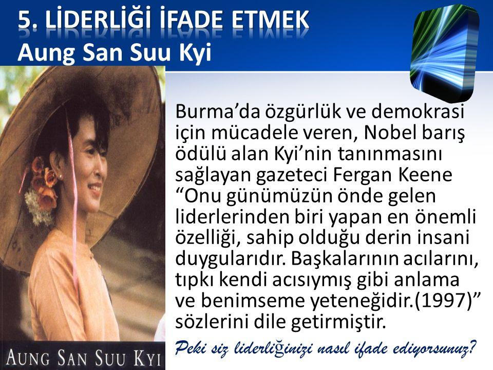 """Burma'da özgürlük ve demokrasi için mücadele veren, Nobel barış ödülü alan Kyi'nin tanınmasını sağlayan gazeteci Fergan Keene """"Onu günümüzün önde gele"""