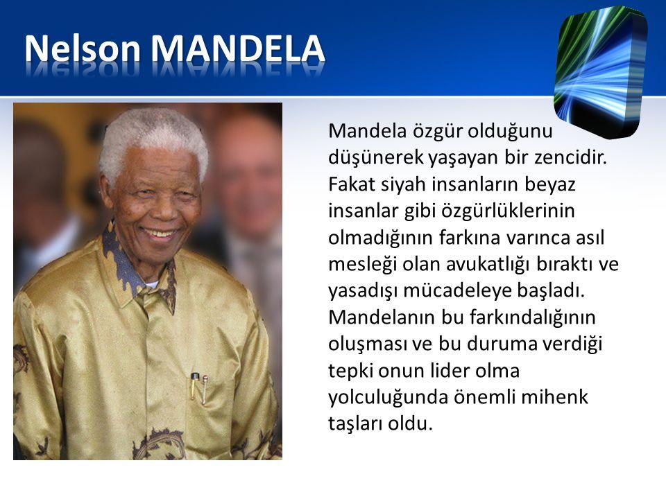 Mandela özgür olduğunu düşünerek yaşayan bir zencidir. Fakat siyah insanların beyaz insanlar gibi özgürlüklerinin olmadığının farkına varınca asıl mes