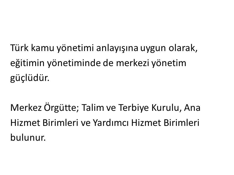 Türk kamu yönetimi anlayışına uygun olarak, eğitimin yönetiminde de merkezi yönetim güçlüdür.