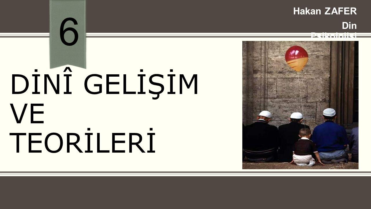 Dinî Gelişim  Dini gelişim sürekli ve stabil değildir.