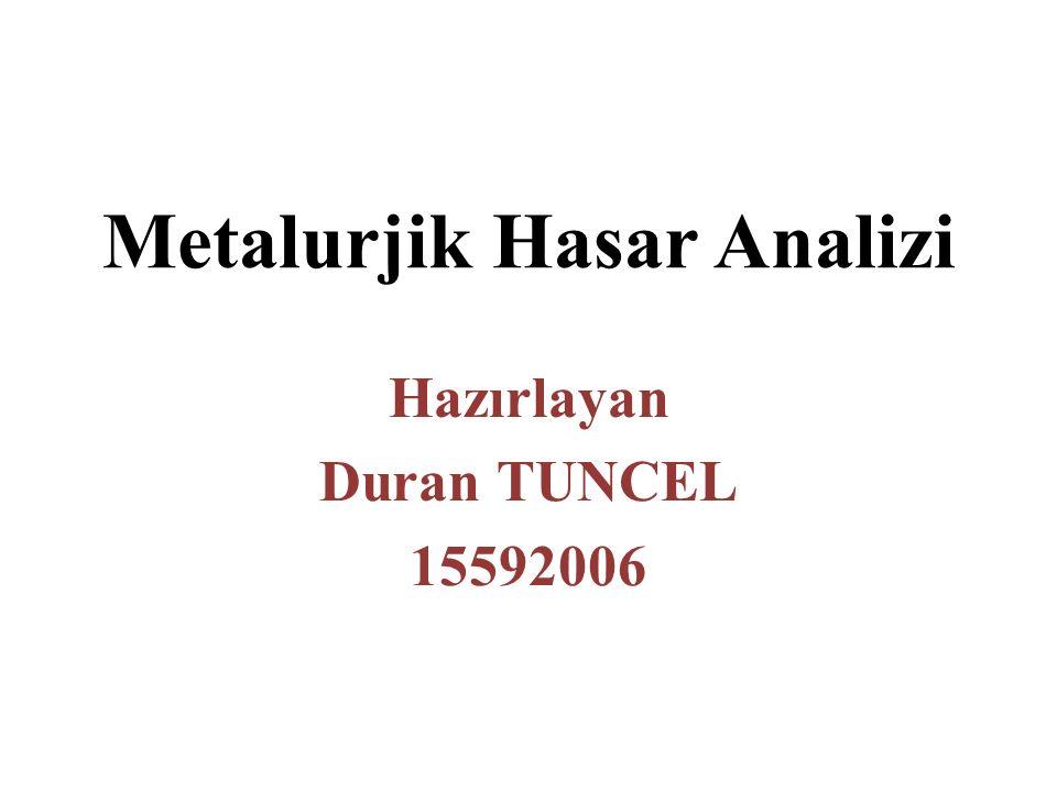 Metalurjik Hasar Analizi Hazırlayan Duran TUNCEL 15592006