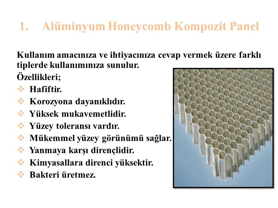 1.Alüminyum Honeycomb Kompozit Panel Kullanım amacınıza ve ihtiyacınıza cevap vermek üzere farklı tiplerde kullanımınıza sunulur. Özellikleri;  Hafif