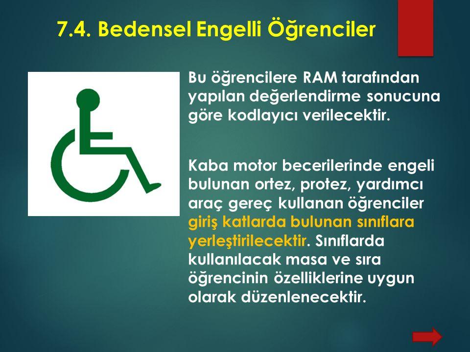 7.4. Bedensel Engelli Öğrenciler Bu öğrencilere RAM tarafından yapılan değerlendirme sonucuna göre kodlayıcı verilecektir. Kaba motor becerilerinde en