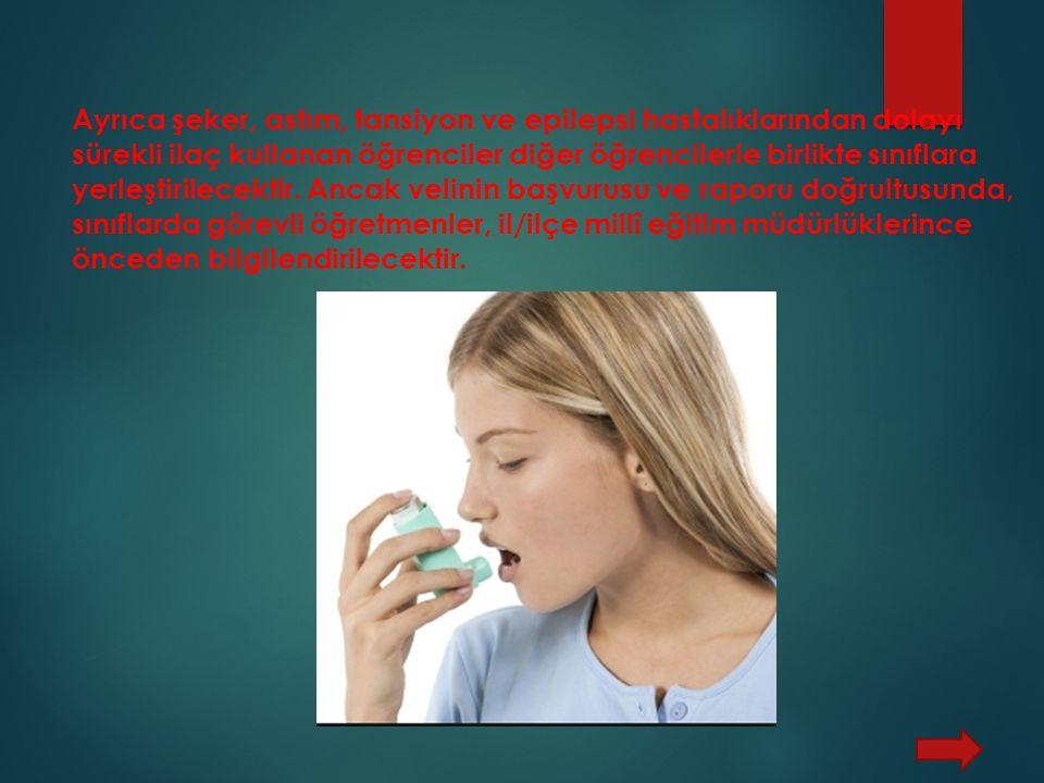 Ayrıca şeker, astım, tansiyon ve epilepsi hastalıklarından dolayı sürekli ilaç kullanan öğrenciler diğer öğrencilerle birlikte sınıflara yerleştirilec