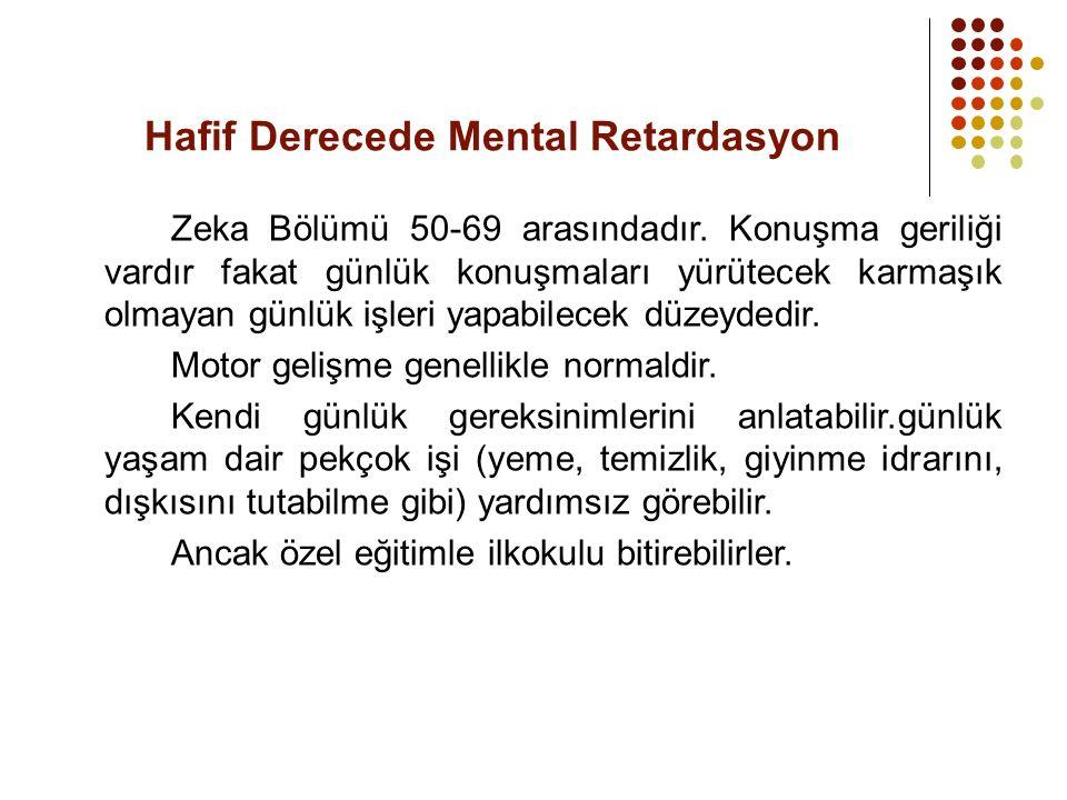 Hafif Derecede Mental Retardasyon Zeka Bölümü 50-69 arasındadır. Konuşma geriliği vardır fakat günlük konuşmaları yürütecek karmaşık olmayan günlük iş
