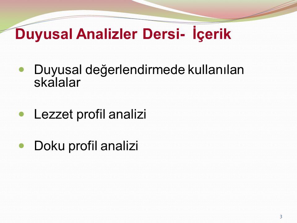3 Duyusal değerlendirmede kullanılan skalalar Lezzet profil analizi Doku profil analizi Duyusal Analizler Dersi- İçerik