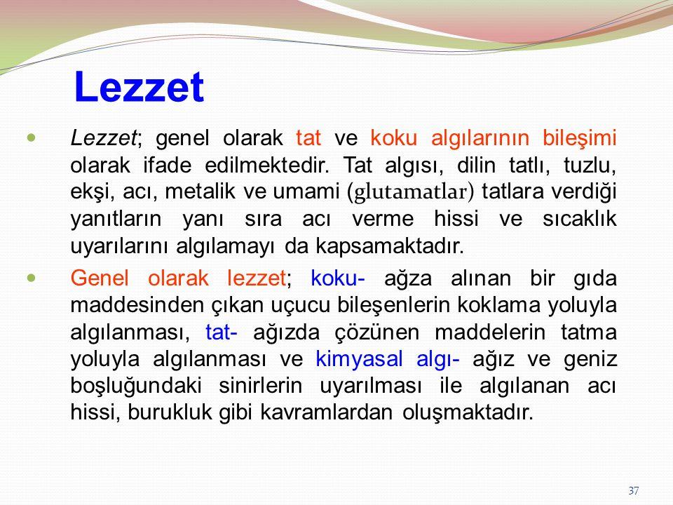37 Lezzet Lezzet; genel olarak tat ve koku algılarının bileşimi olarak ifade edilmektedir. Tat algısı, dilin tatlı, tuzlu, ekşi, acı, metalik ve umami