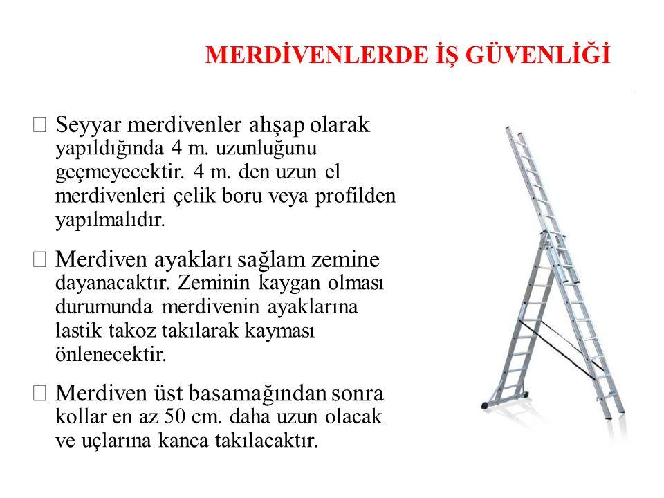 MERDİVENLERDE İŞ GÜVENLİĞİ Seyyar merdivenler ahşap olarak yapıldığında 4 m. uzunluğunu geçmeyecektir. 4 m. den uzun el merdivenleri çelik boru veya p