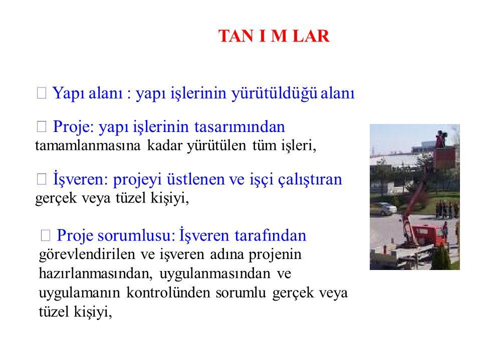 TAN I M LAR  Yapı alanı : yapı işlerinin yürütüldüğü alanı  Proje: yapı işlerinin tasarımından tamamlanmasına kadar yürütülen tüm işleri,  İşveren: