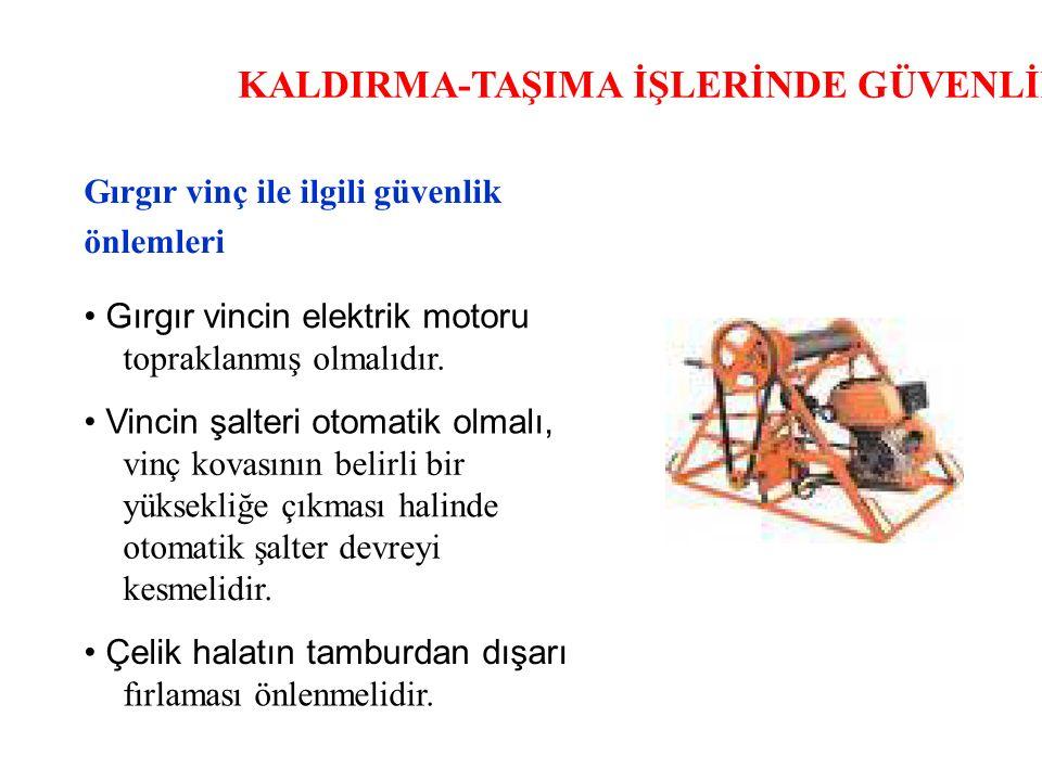 KALDIRMA-TAŞIMA İŞLERİNDE GÜVENLİK Gırgır vinç ile ilgili güvenlik önlemleri Gırgır vincin elektrik motoru topraklanmış olmalıdır. Vincin şalteri otom