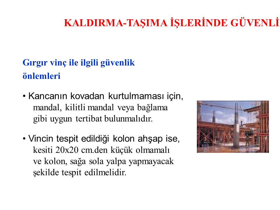 KALDIRMA-TAŞIMA İŞLERİNDE GÜVENLİK Gırgır vinç ile ilgili güvenlik önlemleri Kancanın kovadan kurtulmaması için, mandal, kilitli mandal veya bağlama g
