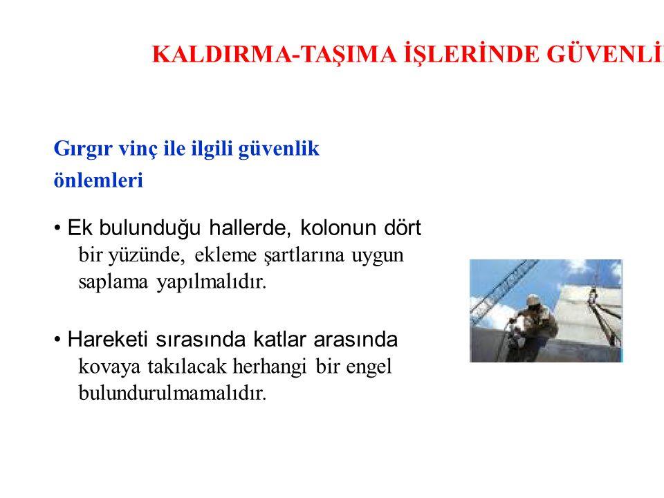 KALDIRMA-TAŞIMA İŞLERİNDE GÜVENLİK Gırgır vinç ile ilgili güvenlik önlemleri Ek bulunduğu hallerde, kolonun dört bir yüzünde, ekleme şartlarına uygun