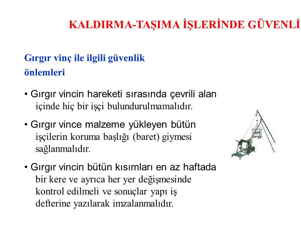 KALDIRMA-TAŞIMA İŞLERİNDE GÜVENLİK Gırgır vinç ile ilgili güvenlik önlemleri Gırgır vincin hareketi sırasında çevrili alan içinde hiç bir işçi bulundurulmamalıdır.