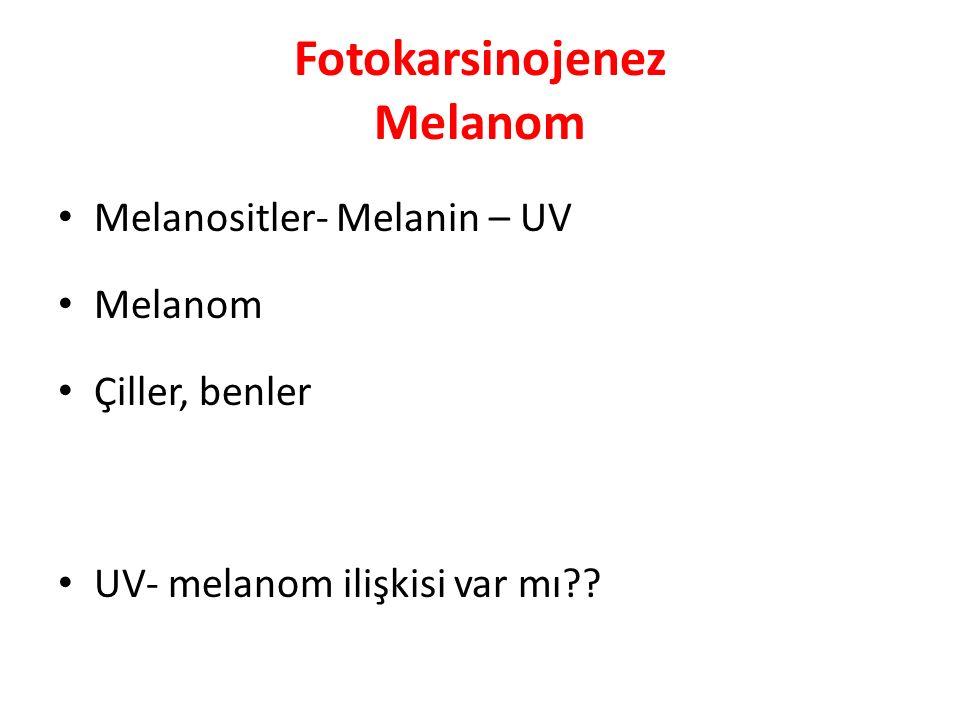 Fotokarsinojenez Melanom Melanositler- Melanin – UV Melanom Çiller, benler UV- melanom ilişkisi var mı??
