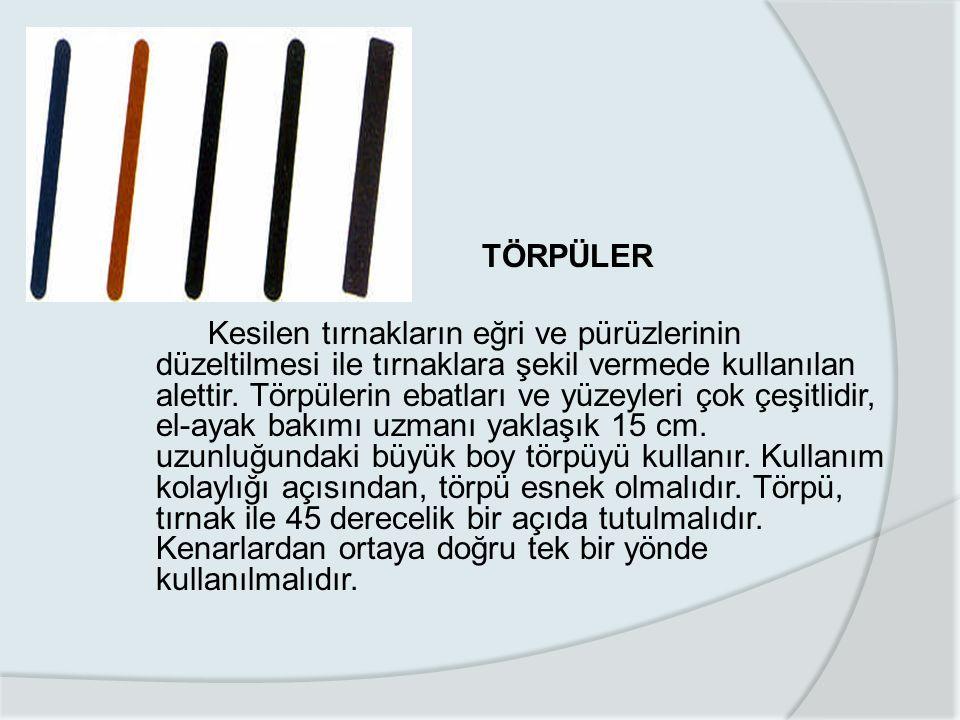 TÖRPÜLER Kesilen tırnakların eğri ve pürüzlerinin düzeltilmesi ile tırnaklara şekil vermede kullanılan alettir.