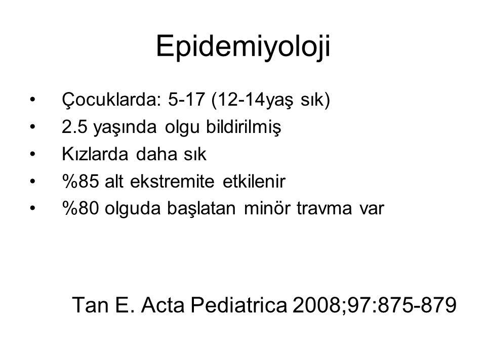 Epidemiyoloji Çocuklarda: 5-17 (12-14yaş sık) 2.5 yaşında olgu bildirilmiş Kızlarda daha sık %85 alt ekstremite etkilenir %80 olguda başlatan minör travma var Tan E.