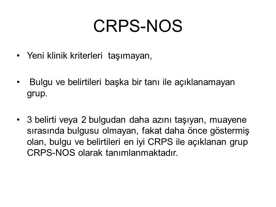 CRPS-NOS Yeni klinik kriterleri taşımayan, Bulgu ve belirtileri başka bir tanı ile açıklanamayan grup. 3 belirti veya 2 bulgudan daha azını taşıyan, m