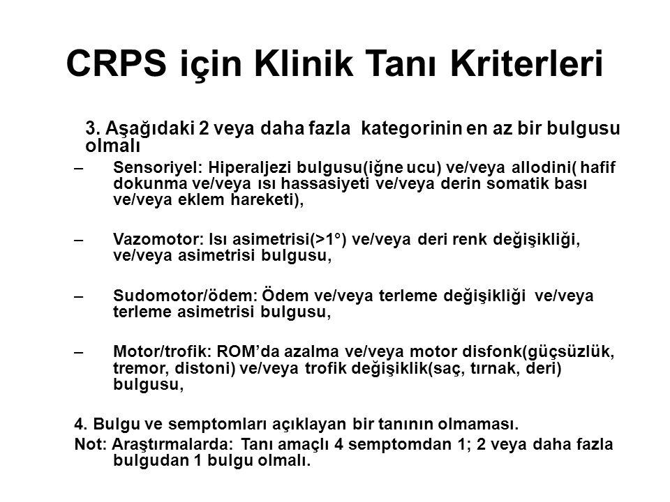 CRPS için Klinik Tanı Kriterleri 3. Aşağıdaki 2 veya daha fazla kategorinin en az bir bulgusu olmalı –Sensoriyel: Hiperaljezi bulgusu(iğne ucu) ve/vey